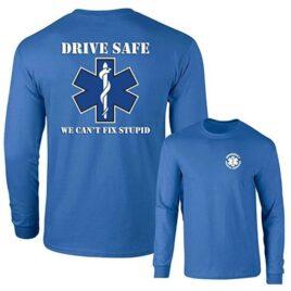 Drive Safe – We Can't Fix Stupid T-Shirt